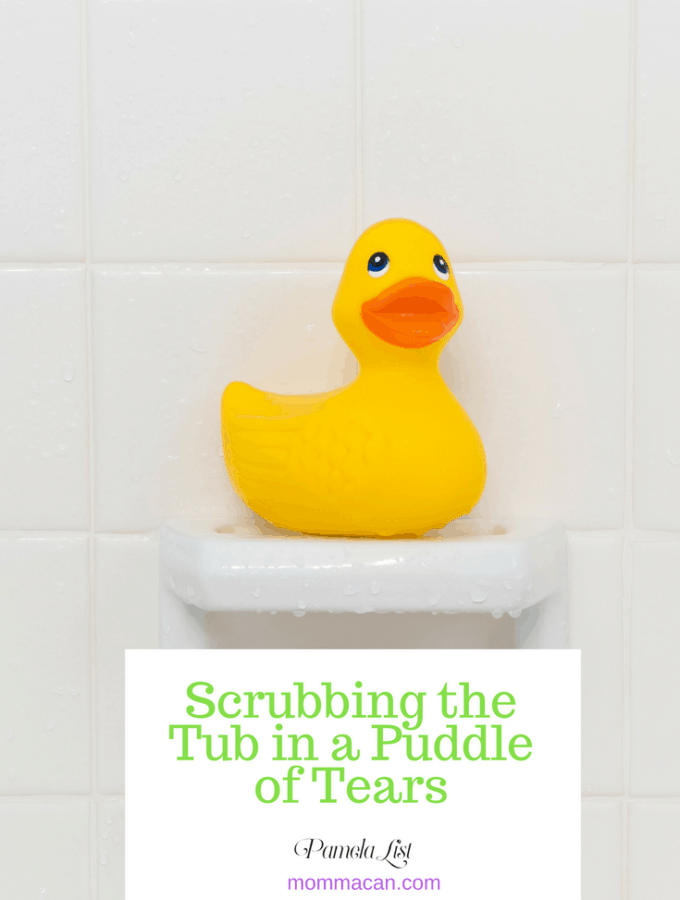 Scrubbing the Tub in a Puddle of Tears