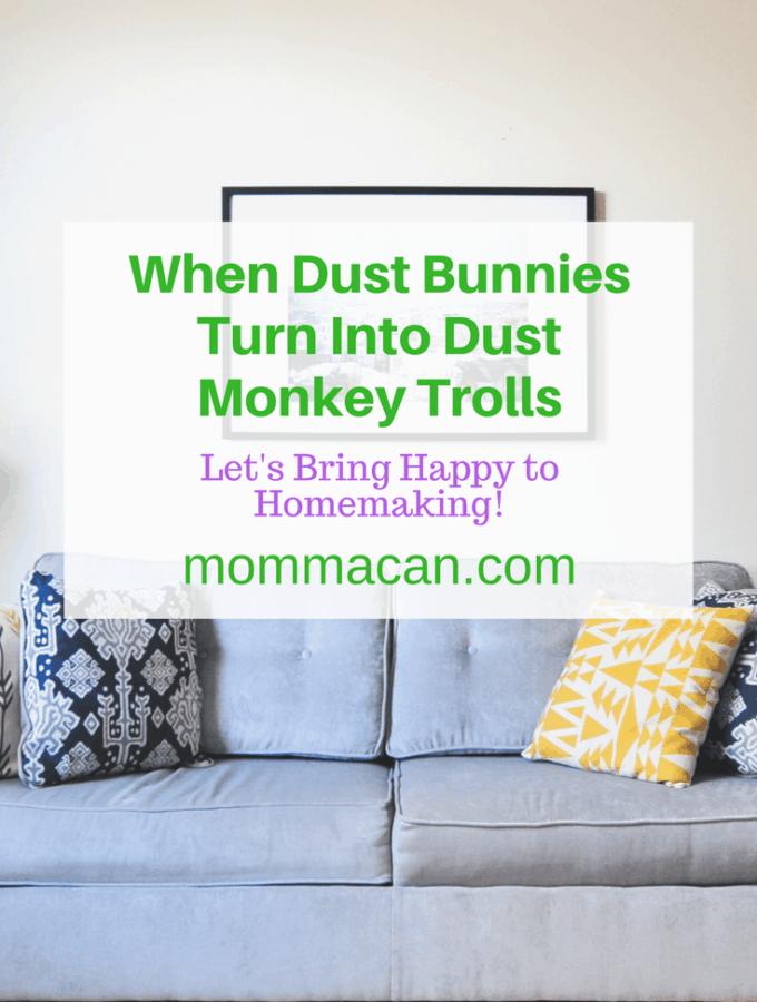 When Dust Bunnies Turn into Dust Monkey Trolls