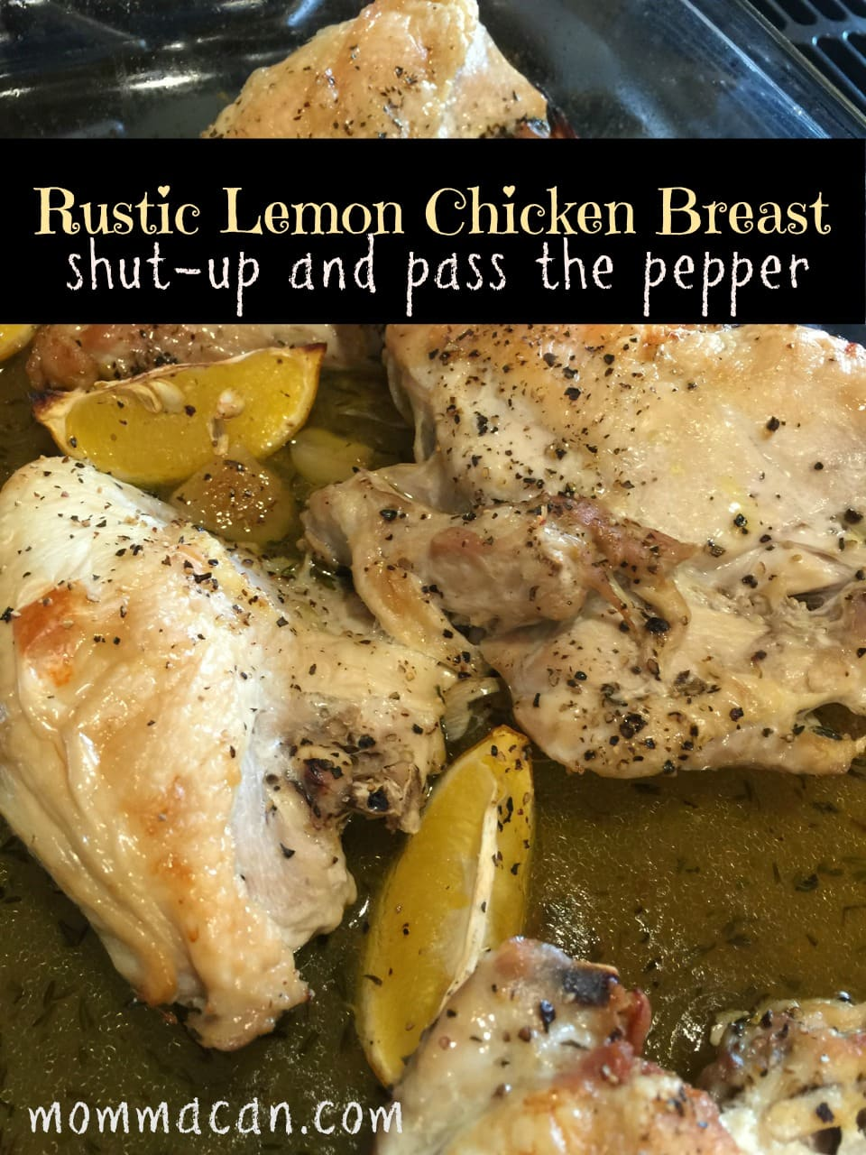 Rustic Lemon Chicken Breast- Shut- Up and Pass the Pepper