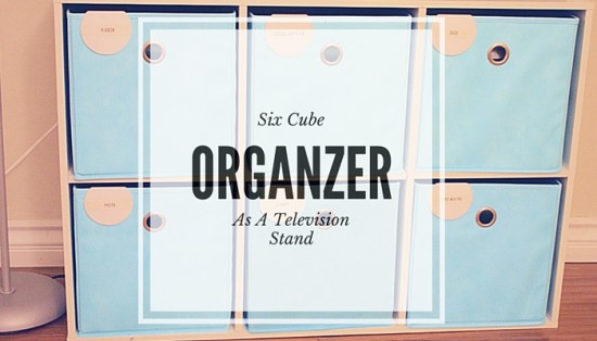 How I Used A Six Cube Organizer As A TV Stand