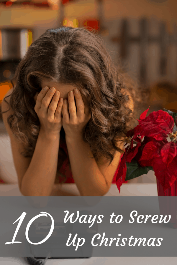 10 Ways to Screw Up Christmas and a perfect Solution!
