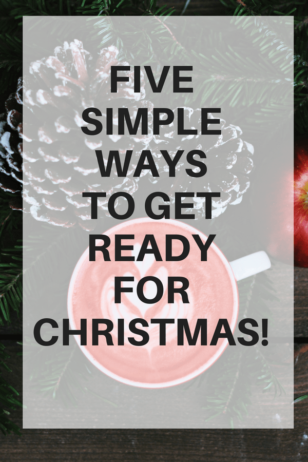 Five Simple Ways To Get Ready For Christmas