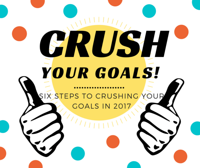 This six steps are helping me crush my goals this year. Grab them and crush your goals in 2017!