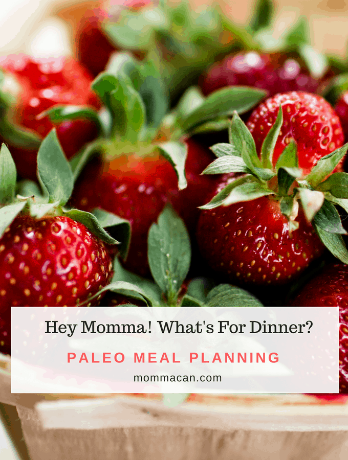 Hey Momma! What's For Dinner - Paleo Meal Planning - Mommacan.com