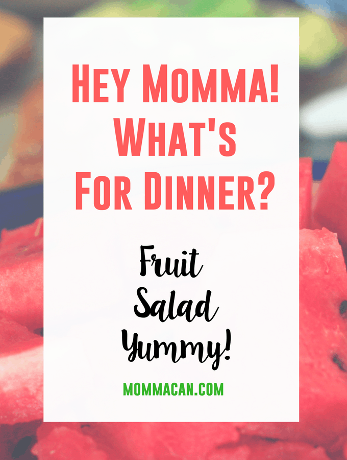 Hey Momma! What's For Dinner?  Fruit Salad, Yummy!