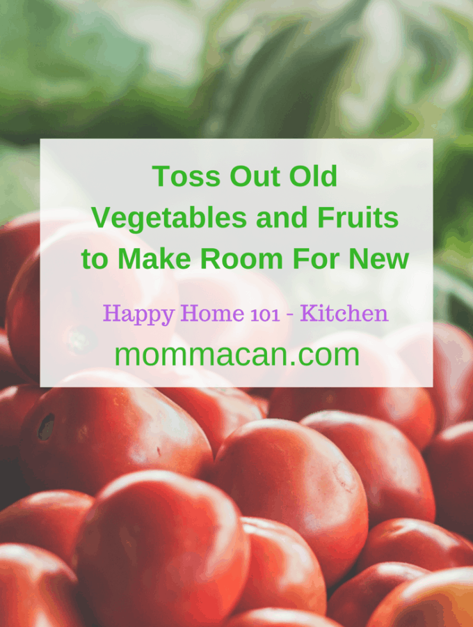Toss Out Old Vegetables and Fruits to Make Room For New