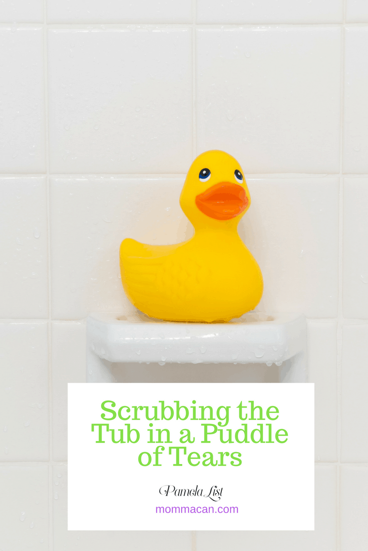 Scrubbing the Tub in a Puddle of Tears - Real Life is Messy