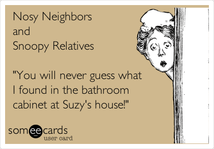 Nosy Neighbors and Snoopy Relatives – The Medicine Cabinet