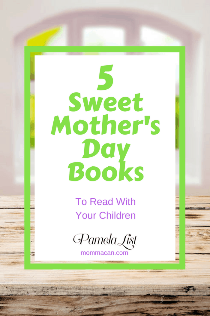 5 Sweet Mother's Day Books To Read With Your Children and one you might want to send to your mom!