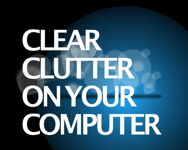 clear clutter on your computer