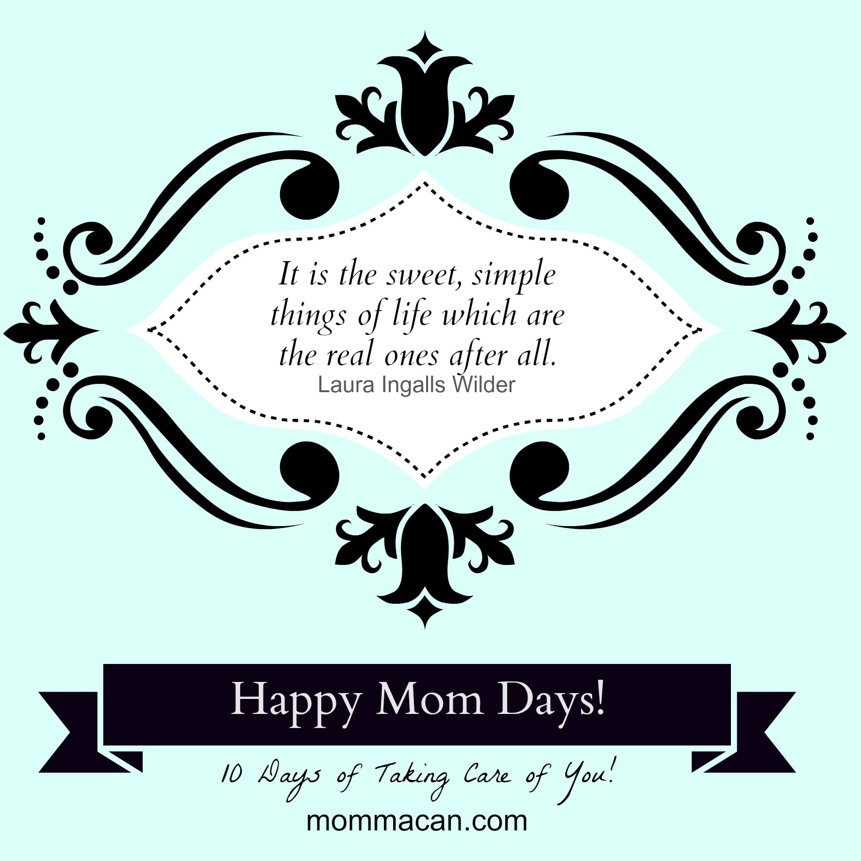 Happy Mom Days! It's The Little Things That Make Life Grand