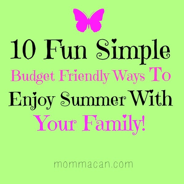 10 Fun Simple Budget Friendly Ways To Enjoy Summer With Your Family