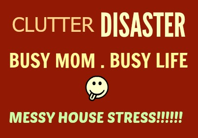 Busy Mom, Busy Life and Messy House Stress