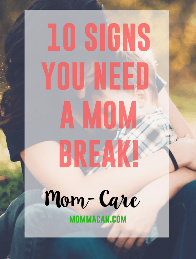 Read these 10 Signs to see if you need a mom break!