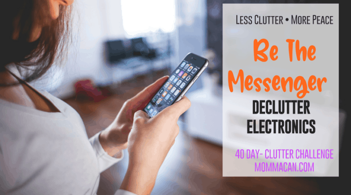 Be The Messenger Declutter Electronics