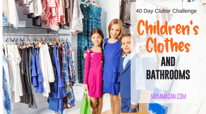 40 Day Clutter Challenge Children's Clothes and Bathrooms | mommacan.com | declutter