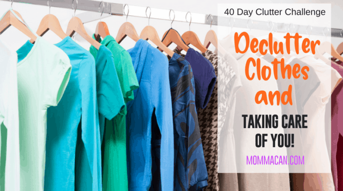 Declutter Clothes and Taking Care of You | Momma Can | 40 Day Clutter Challenge | Renew Your Spirit and Your Home