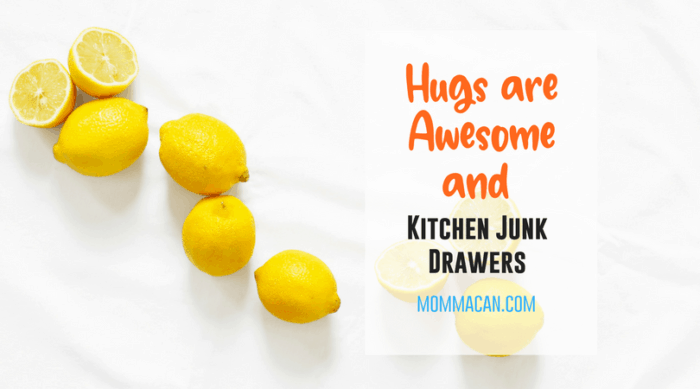 Hugs are awesome and kitchen junk dawers. Clutter | Challenge|