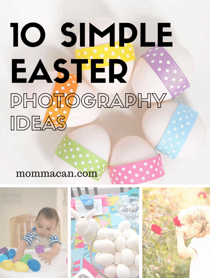 10 Simple Easter Photography Ideas To Capture Those Family Moments