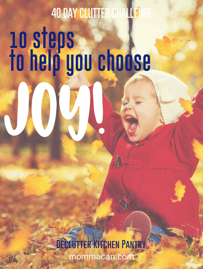 10 Steps To Help You Choose Joy | 40 Day Clutter Challenge - You Are Loved | Mommacan.com
