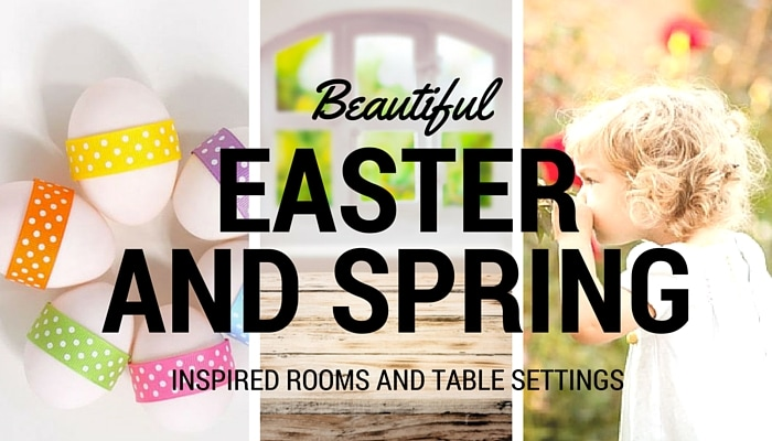 Beautiful Easter and Spring Inspired Rooms and Table Settings.