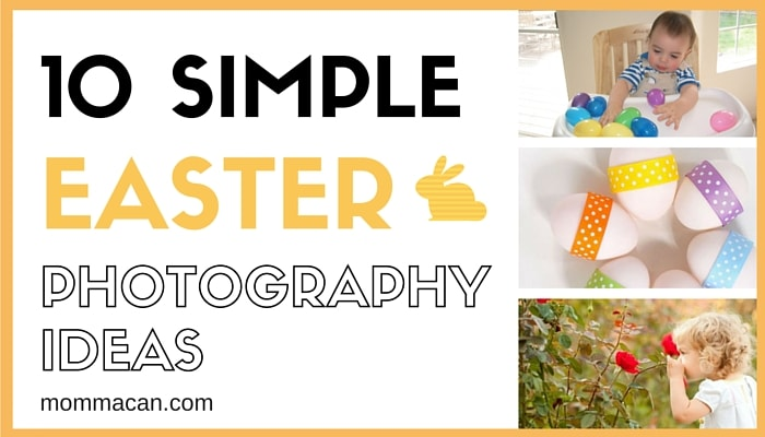 10 Simple Easter Photography Ideas