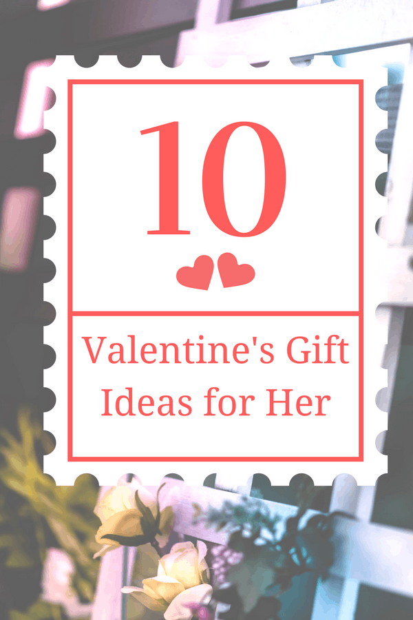 10 Valentine's Gift Ideas For Her