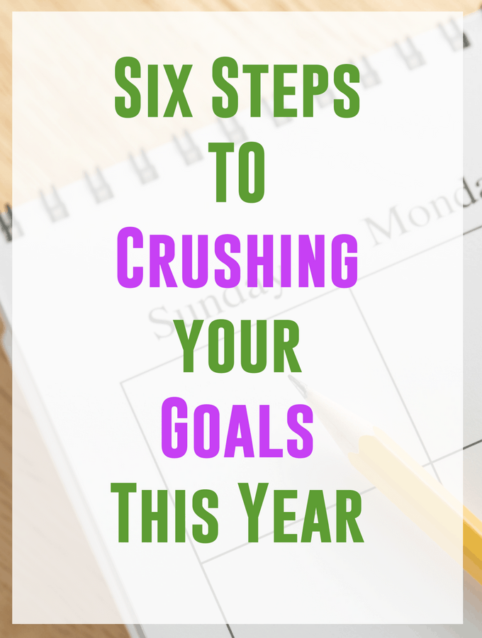 Six Steps To Crushing Your Goals
