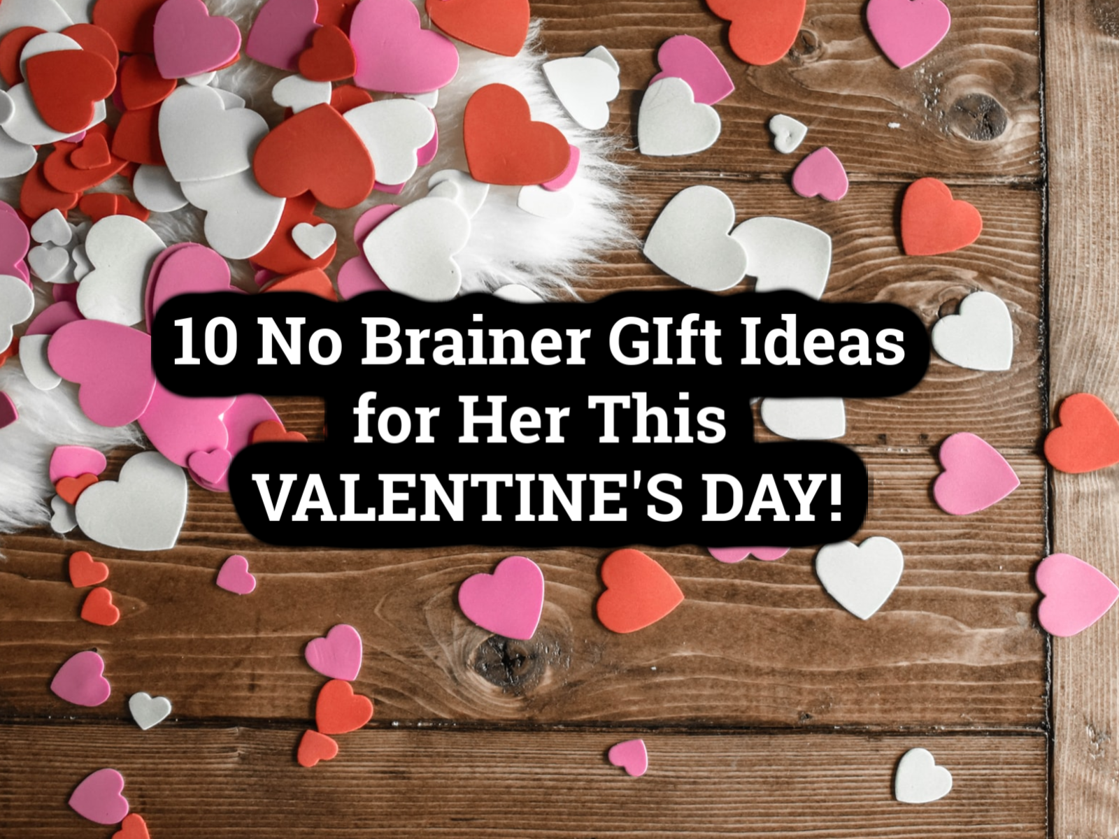 10 Valentine S Gift Ideas For Her Momma Can