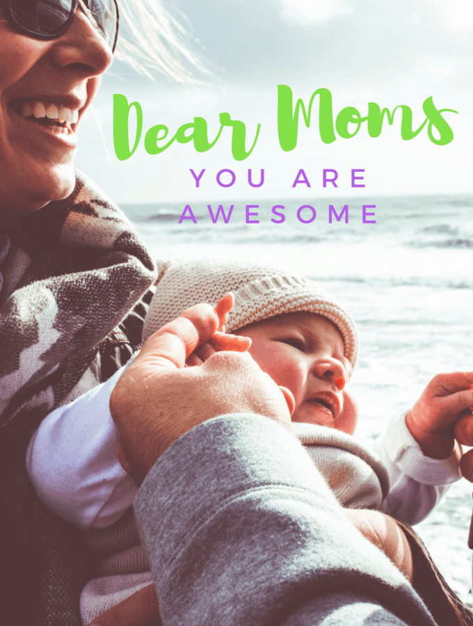Dear moms, you are awesome.