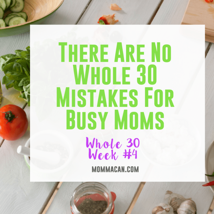There Are No Whole 30 Mistakes For Busy Moms