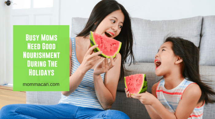 Busy Moms Need Good Nourishment During The Holidays