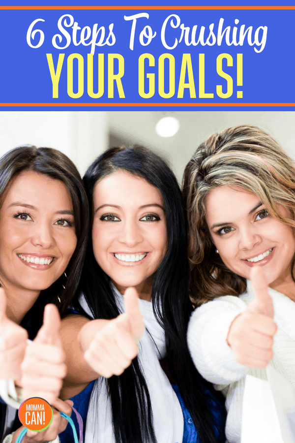 6 Steps to Crushing Your Goals! Yes, six simple steps to create life changing steps to reach your dreams. These simple steps are our best tips for managing to reach those goals and crush them.