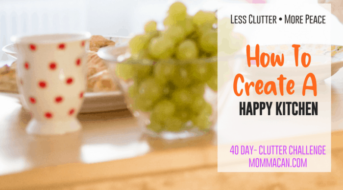 Learn how to create a happy kitchen. 5 simple ways to get started. These amazing tips are part of our 40 Day clutter Challenge.