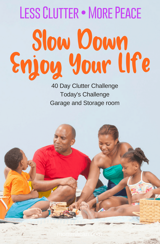 Make Time To Slow Down Enjoy Your Life, clear out the garage and storage room of clutter and rediscover your dreams of creating memories with your family. #clutter #life