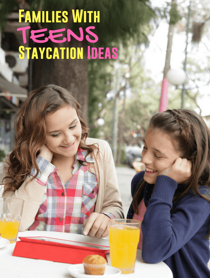 Families With Teens Staycation Ideas